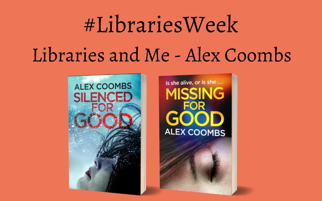 #Libraries Week Libraries and Me – Alex Coombs