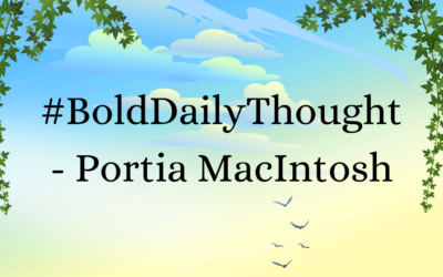 #BoldDailyThought – Portia MacIntosh