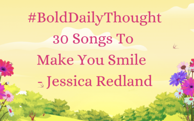 #BoldDailyThought 30 Songs To Make You Smile  – Jessica Redland