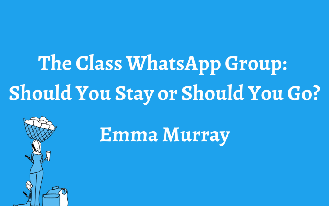 The Class WhatsApp Group: Should You Stay or Should You Go? – Emma Murray